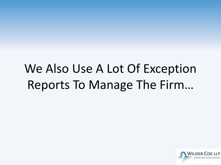We Also Use A Lot Of Exception Reports To Manage The Firm…
