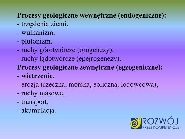 Procesy geologiczne wewnętrzne (endogeniczne):