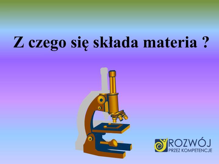 Z czego się składa materia ?
