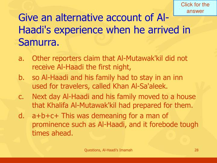 Give an alternative account of Al-Haadi's experience when he arrived in Samurra.