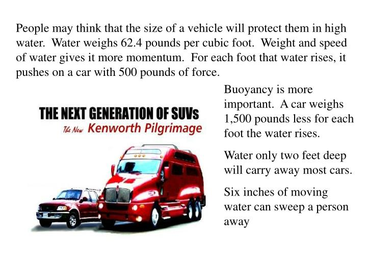 People may think that the size of a vehicle will protect them in high water.  Water weighs 62.4 poun...