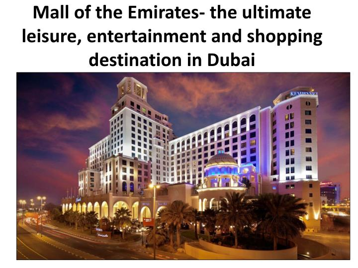 mall of the emirates the ultimate leisure entertainment and shopping destination in dubai n.