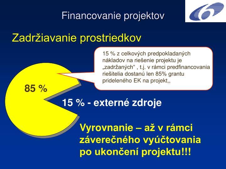 """15 % z celkových predpokladaných nákladov na riešenie projektu je  """"zadržaných"""" , t.j. v rámci predfinancovania riešitelia dostanú len 85% grantu prideleného EK na projekt,,"""