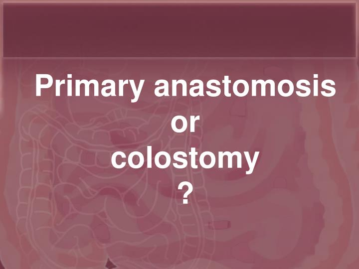 Primary anastomosis