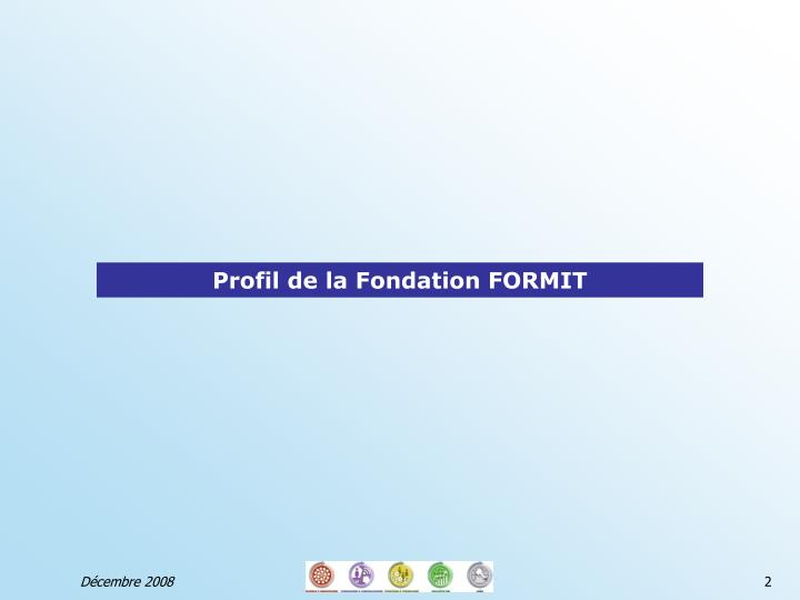Profil de la Fondation FORMIT