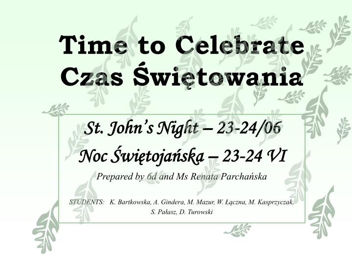 Time to celebrate czas wi towania