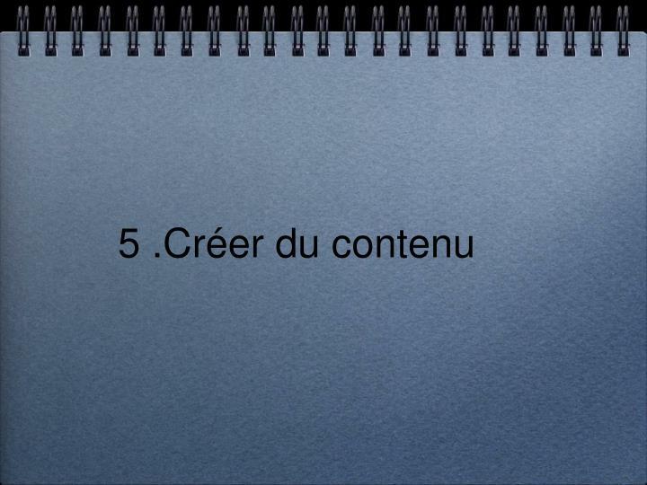 5 .Créer du contenu