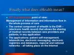 finally what does ehealth mean1