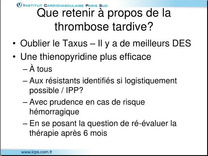Que retenir à propos de la thrombose tardive?