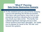 what if planning data center destruction scenario