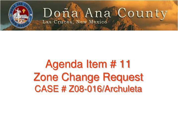 Agenda item 11 zone change request case z08 016 archuleta