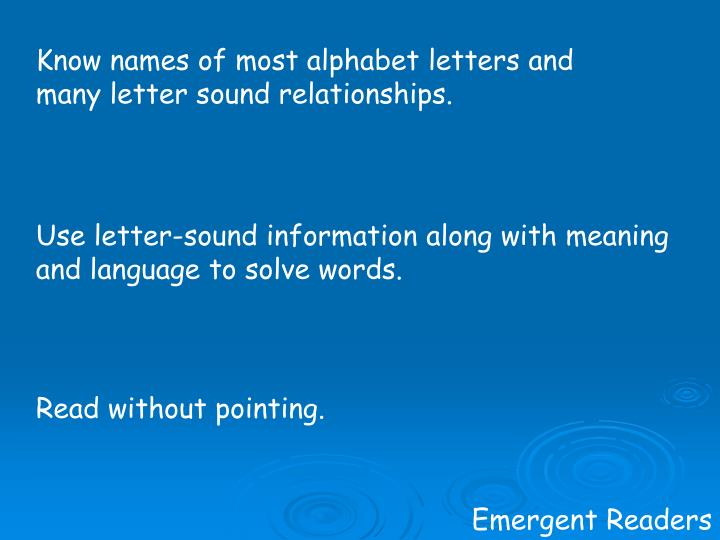 Know names of most alphabet letters and many letter sound relationships.