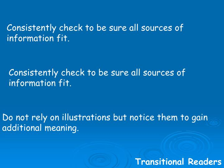 Consistently check to be sure all sources of information fit.