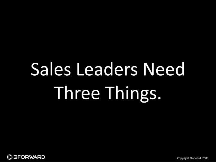 Sales Leaders Need Three Things.