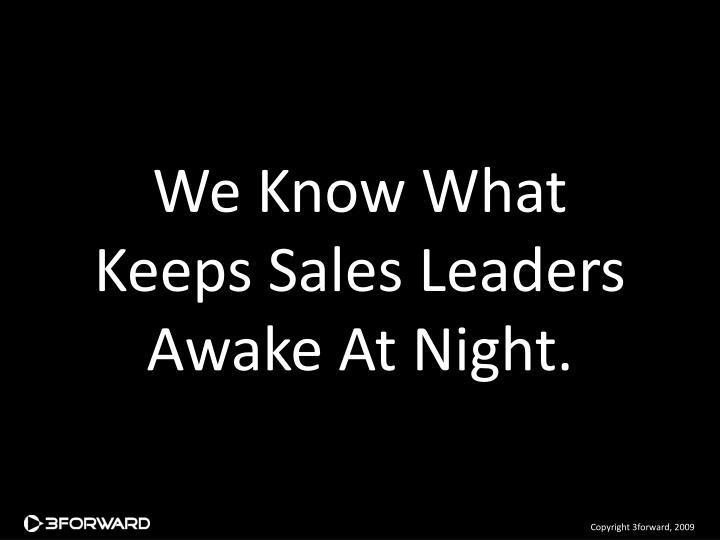 We know what keeps sales leaders awake at night
