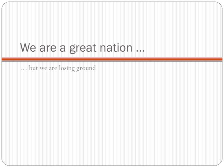 We are a great nation …