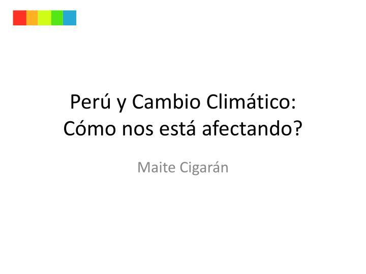 Per y cambio clim tico c mo nos est afectando
