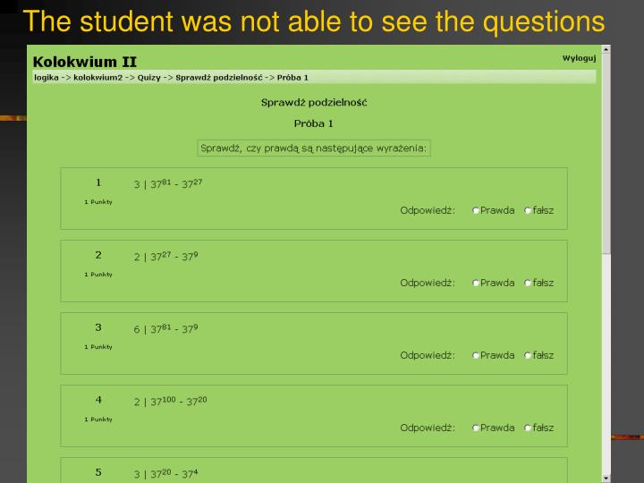 The student was not able to see the questions