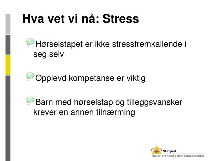Hva vet vi nå: Stress