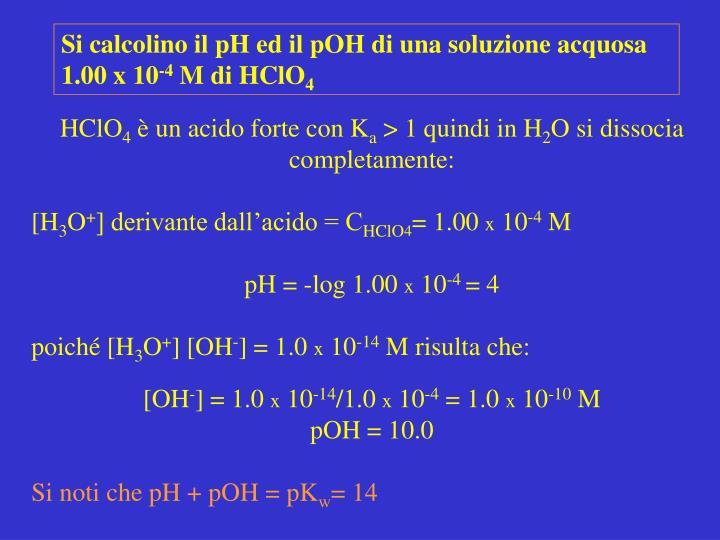 Si calcolino il pH ed il pOH di una soluzione acquosa  1.00 x 10
