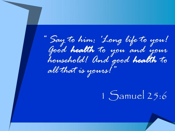 """"""" Say to him: 'Long life to you! Good"""