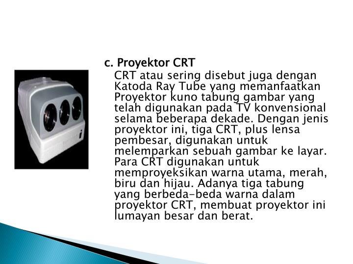 c. Proyektor CRT