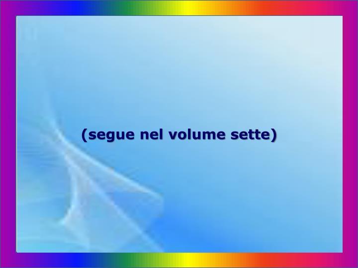 (segue nel volume sette)