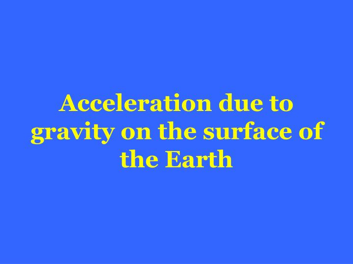 Acceleration due to gravity on the surface of the Earth