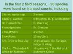 in the first 2 field seasons 90 species were found on transect counts including