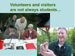 volunteers and visitors are not always students