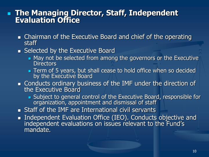 The Managing Director, Staff, Independent Evaluation Office