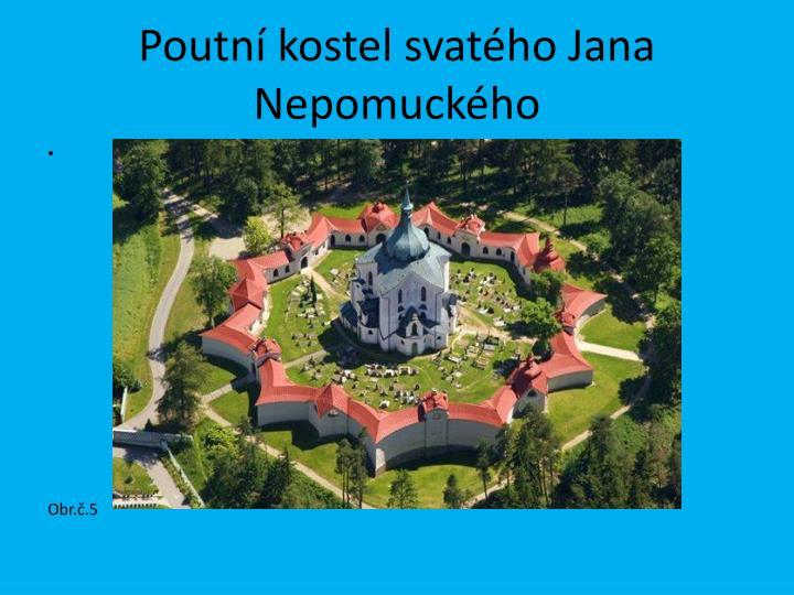 Poutní kostel svatého Jana Nepomuckého