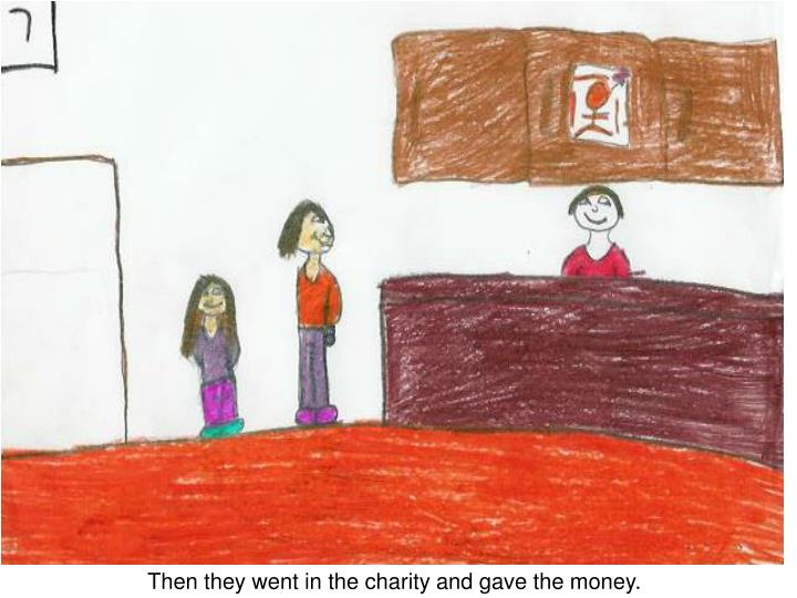 Then they went in the charity and gave the money.