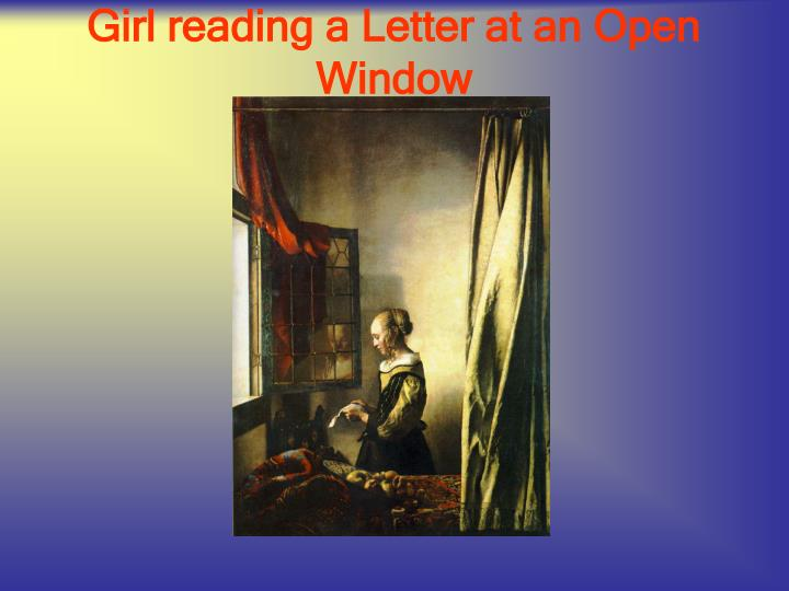 girl reading a letter at an open window ppt johannes vermeer 1632 1675 powerpoint 21954