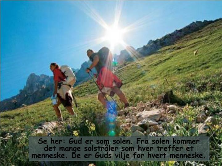 Se her: Gud er som solen. Fra solen kommer det mange solstråler som hver treffer et menneske. De er Guds vilje for hvert menneske.