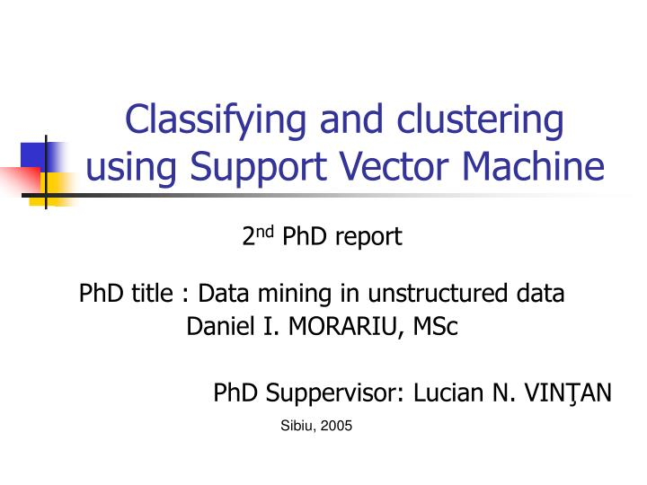 PPT - Classifying and clustering using Support Vector