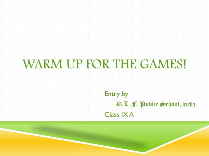 Warm up for the games