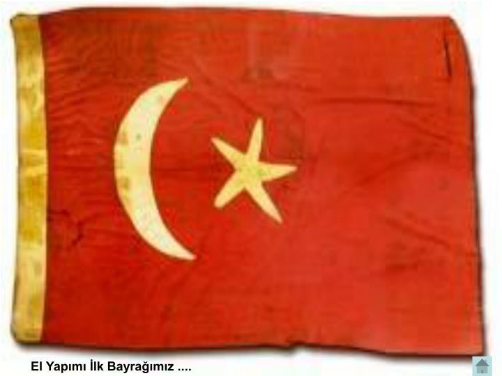 El Yapımı İlk Bayrağımız ....