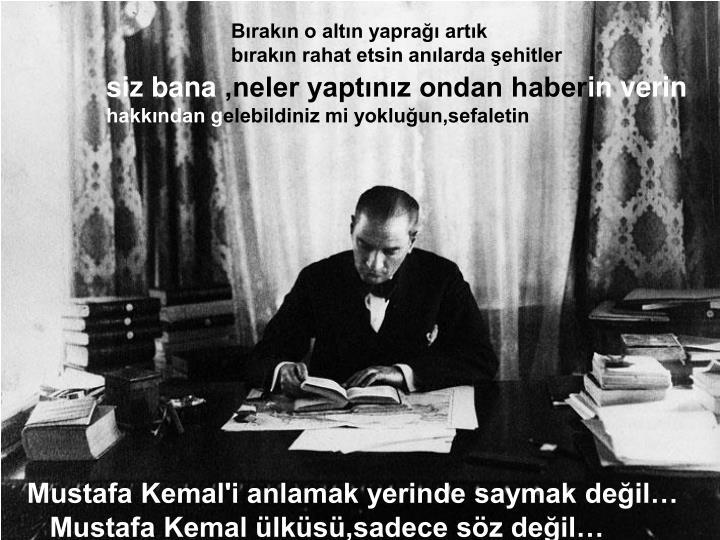 Mustafa Kemal'i anlamak yerinde saymak değil…