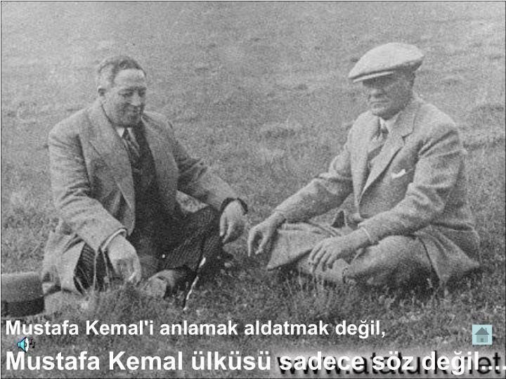 Mustafa Kemal'i anlamak aldatmak değil,