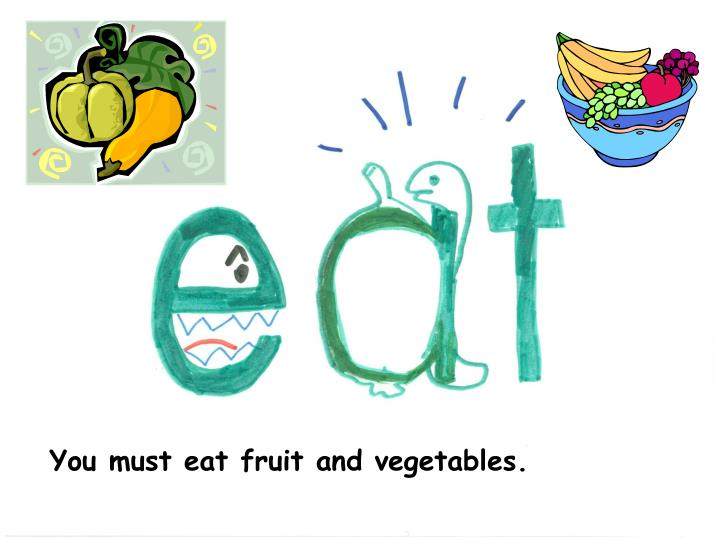 You must eat fruit and vegetables.