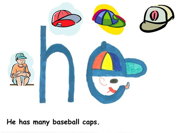 He has many baseball caps.