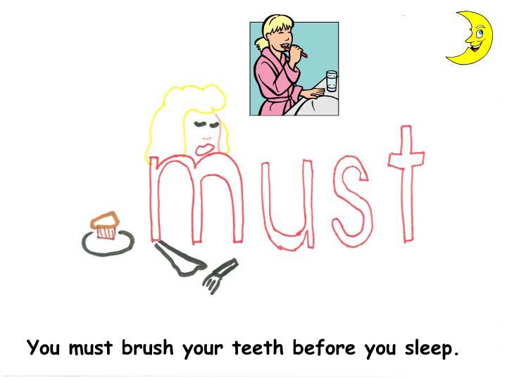 You must brush your teeth before you sleep.