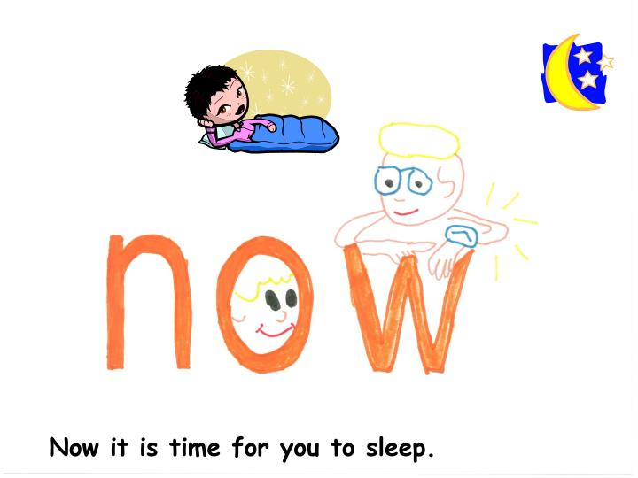 Now it is time for you to sleep.