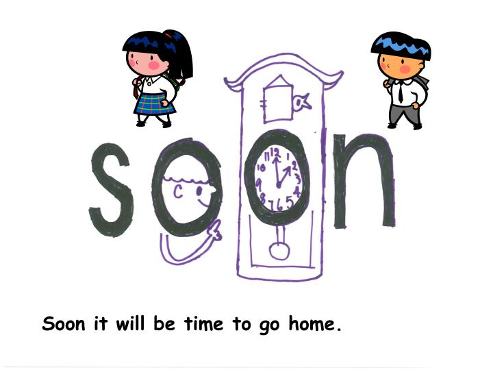 Soon it will be time to go home.