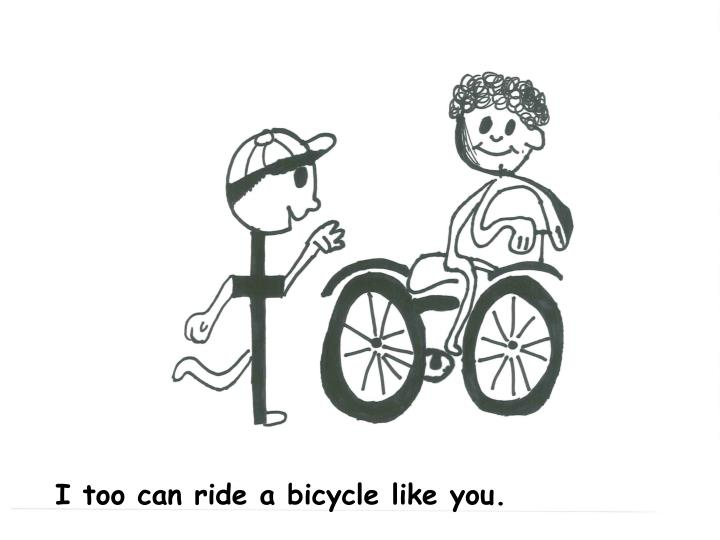 I too can ride a bicycle like you.