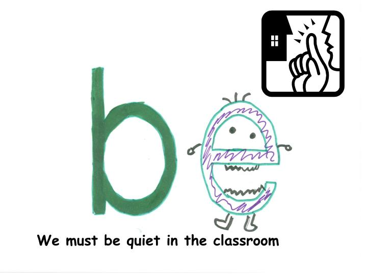 We must be quiet in the classroom