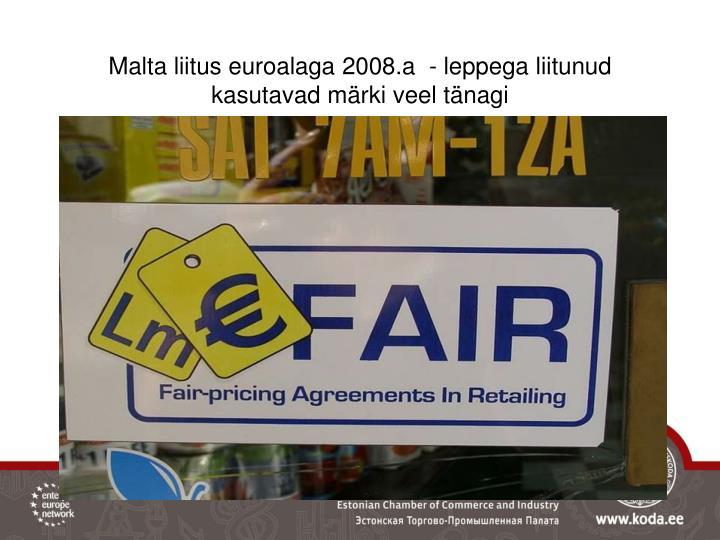 Malta liitus euroalaga 2008.a  - leppega liitunud kasutavad märki veel tänagi