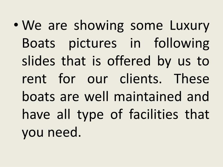 We are showing some Luxury Boats pictures in following slides that is offered by us to rent for our ...