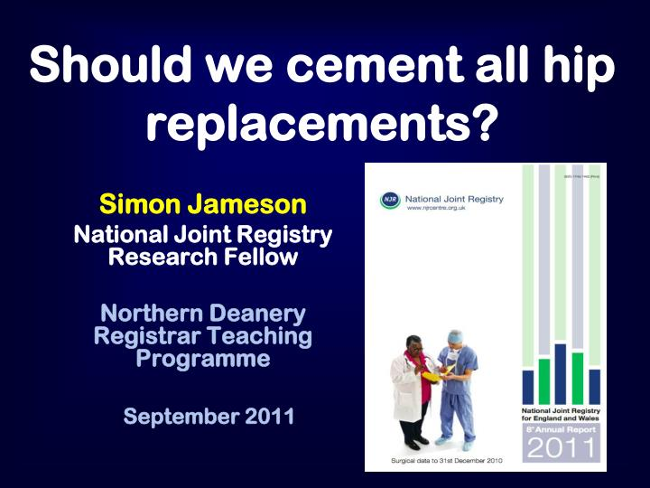 should we cement all hip replacements n.